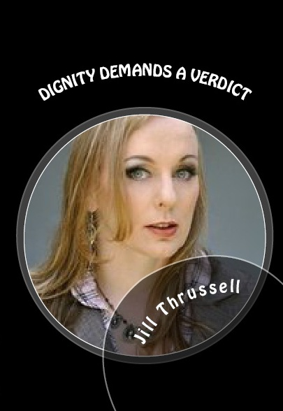 Dignity Demands A Verdict!:: Movie written by Jill Thrussell